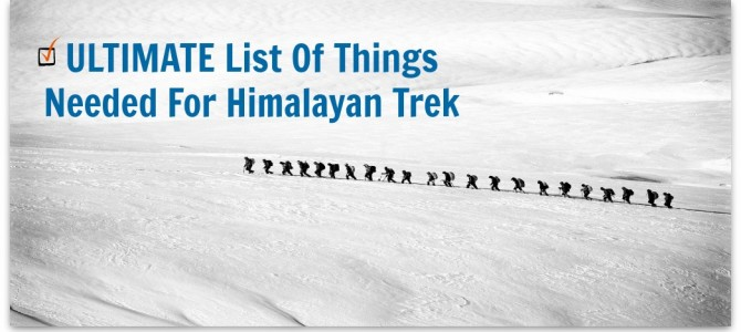 Ultimate List Of Things Needed For Himalayan Trek | Things To Carry While Trekking In Himalayas