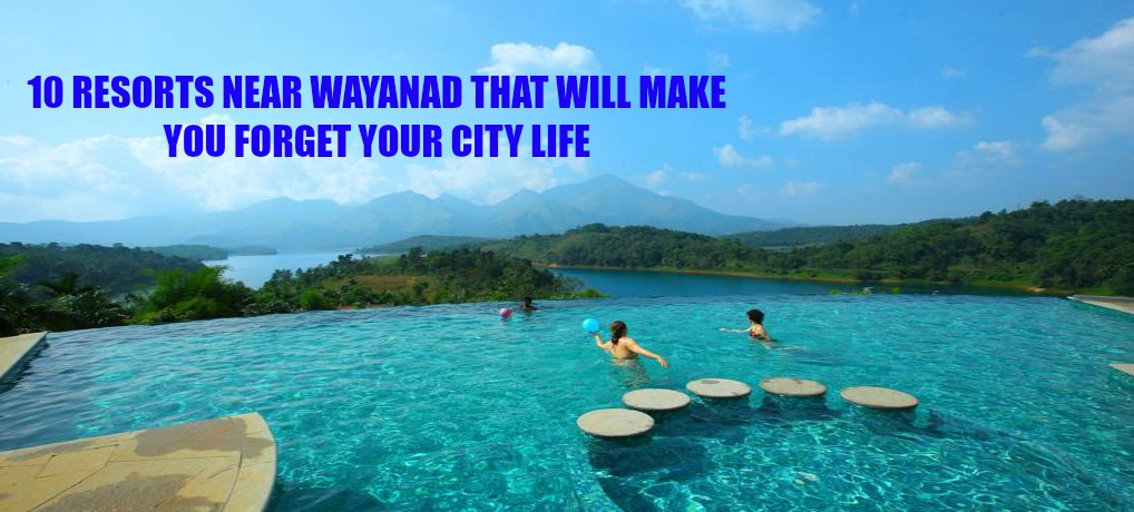 10 Resorts Near Wayanad That Will Make You Forget City Life